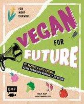 Vegan for Future - 160 Rezepte & gute Gründe, keine tierischen Produkte zu essen