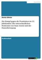 Der Kampf gegen die Prostitution im 19. Jahrhundert. Die unterschiedlichen Positionen von Staat, Gesetz und der Frauenbewegung
