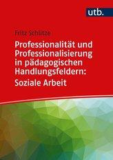 Professionalität und Professionalisierung in pädagogischen Handlungsfeldern: Soziale Arbeit