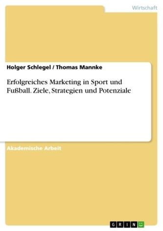 Erfolgreiches Marketing in Sport und Fußball. Ziele, Strategien und Potenziale