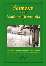 Šumava očima Vladimíra Horpeniaka I.
