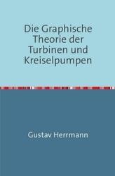 Die Graphische Theorie der Turbinen und Kreiselpumpen