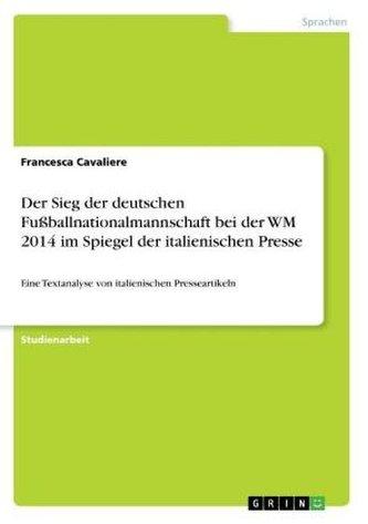 Der Sieg der deutschen Fußballnationalmannschaft bei der WM 2014 im Spiegel der italienischen Presse