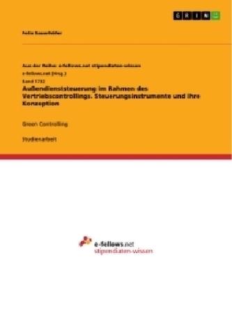 Außendienststeuerung im Rahmen des Vertriebscontrollings. Steuerungsinstrumente und ihre Konzeption