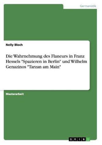"""Die Wahrnehmung des Flaneurs in Franz Hessels \""""Spazieren in Berlin\"""" und Wilhelm Genazinos \""""Tarzan am Main\"""""""