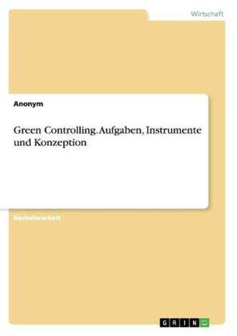 Green Controlling. Aufgaben, Instrumente und Konzeption