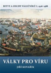 Války pro víru - Bitvy a osudy válečníků I. 1526-1588