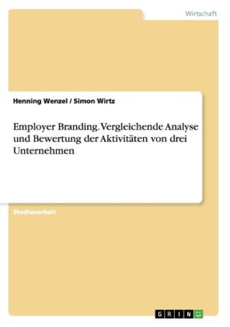 Employer Branding. Vergleichende Analyse und Bewertung der Aktivitäten von drei Unternehmen