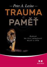 Trauma a paměť - Pohled do živé minulosti mysli a těla