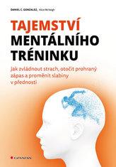 Tajemství mentálního tréninku - Jak zvládnout strach, otočit prohraný zápas a proměnit slabiny v přednosti