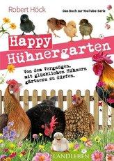 """Happy Hühnergarten . Das zweite Buch zur YouTube-Serie \""""Happy Huhn\"""""""