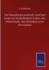 Die Ostasiatische Inselwelt; Land und Leute von Niederländisch-Indien, den Sunda-Inseln, den Molukken sowie Neu-Guinea