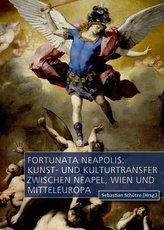 Fortunata Neapolis: Kunst- und Kulturtransfer zwischen Neapel, Wien und Mitteleuropa