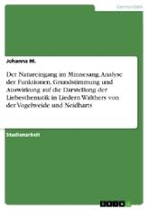 Der Natureingang im Minnesang. Analyse derFunktionen, Grundstimmung und Auswirkung auf die Darstellung der Liebesthematik in Lie