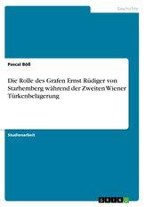 Die Rolle des Grafen Ernst Rüdiger von Starhemberg während der Zweiten Wiener Türkenbelagerung