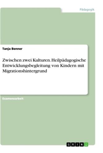 Zwischen zwei Kulturen. Heilpädagogische Entwicklungsbegleitung von Kindern mit Migrationshintergrund