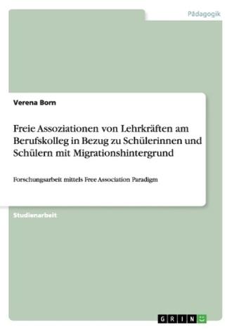Freie Assoziationen von Lehrkräften am Berufskolleg in Bezug zu Schülerinnen und Schülern mit Migrationshintergrund