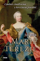 Marie Terezie – Cudná císařovna s hroznou pověstí