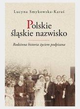 Polskie śląskie nazwisko. Rodzinna historia...