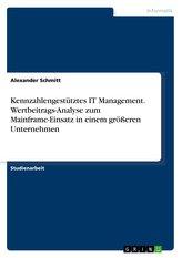 Kennzahlengestütztes IT Management. Wertbeitrags-Analyse zum Mainframe-Einsatz in einem größeren Unternehmen