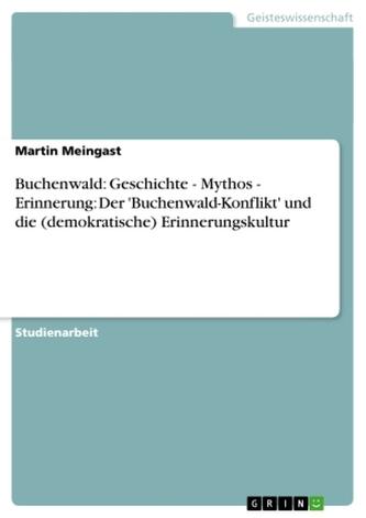Buchenwald: Geschichte - Mythos - Erinnerung: Der \'Buchenwald-Konflikt\' und die (demokratische) Erinnerungskultur