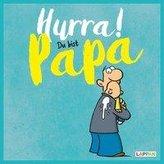 Hurra! Du bist Papa: Cartoons und lustige Texte für frisch gebackene Väter