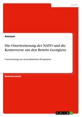 Die Osterweiterung der NATO und die Kontroverse um den Beitritt Georgiens