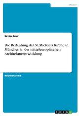 Die Bedeutung der St. Michaels Kirche in München in der mitteleuropäischen Architekturentwicklung