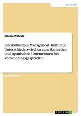 Interkulturelles Management. Kulturelle Unterschiede zwischen amerikanischen und japanischen Unternehmen bei Verhandlungsgespräc