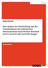 Eine Analyse der Entwicklung und der Transformation des italienischen Parteiensystems nach Herbert Kitschelt - Level I, Level II