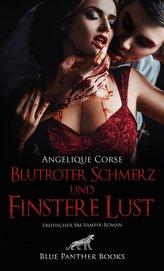 Blutroter Schmerz und finstere Lust   Erotischer SM-Vampir-Roman