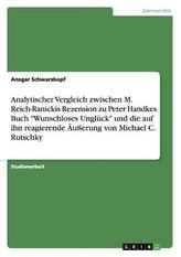 """Analytischer Vergleich zwischen M. Reich-Ranickis Rezension zu Peter Handkes Buch  \""""Wunschloses Unglück\""""  und die auf ihn reagie"""