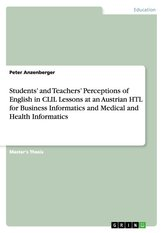 Students\' and Teachers\' Perceptions of English in CLIL Lessons at an Austrian HTL for Business Informatics and Medical and Healt