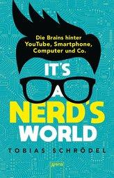 It\'s a Nerd\'s World. Die Brains hinter YouTube, Smartphone, Computer und Co.