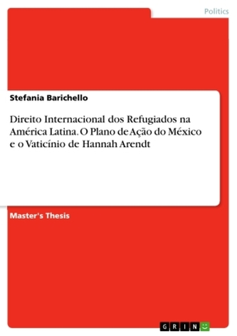 Direito Internacional dos Refugiados na América Latina. O Plano de Ação do México e o Vaticínio de Hannah Arendt