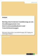 Richtig intervenieren? Annäherung an ein Zuordnungssystem von Interventionsmaßnahmen und Unterrichtsstörungen