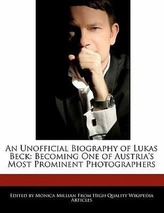 An Unofficial Biography of Lukas Beck: Becoming One of Austria\'s Most Prominent Photographers