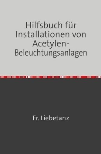 Hilfsbuch für Installationen von Acetylen-Beleuchtungsanlagen