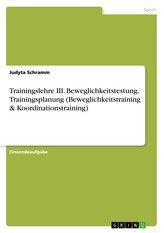 Trainingslehre III. Beweglichkeitstestung, Trainingsplanung (Beweglichkeitstraining & Koordinationstraining)