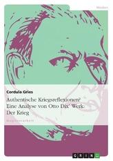 Authentische Kriegsreflexionen? Eine Analyse von Otto Dix\' Werk: Der Krieg