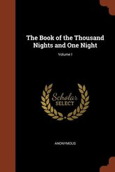 The Book of the Thousand Nights and One Night; Volume I