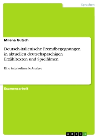 Deutsch-italienische Fremdbegegnungen in aktuellen deutschsprachigen Erzähltexten und Spielfilmen