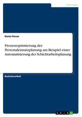 Prozessoptimierung der Personaleinsatzplanung am Beispiel einer Automatisierung der Schichtarbeitsplanung