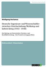 Deutsche Ingenieure und Wissenschaftler zwischen Gleichschaltung, Weltkrieg und kaltem Krieg (1933 - 1948)