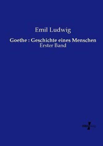 Goethe : Geschichte eines Menschen