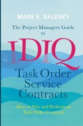 The Project Managers Guide to IDIQ Task Order Service Contracts
