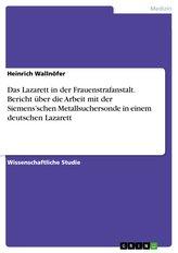 Das Lazarett in der Frauenstrafanstalt. Bericht über die Arbeit mit der Siemens\'schen Metallsuchersonde in einem deutschen Lazar