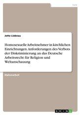 Homosexuelle Arbeitnehmer in kirchlichen Einrichtungen. Anforderungen des Verbots der Diskriminierung an das Deutsche Arbeitsrec