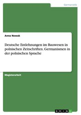 Deutsche Entlehnungen im Bauwesen in polnischen Zeitschriften. Germanismen in der polnischen Sprache