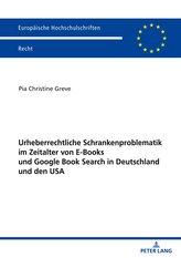 Urheberrechtliche Schrankenproblematik im Zeitalter von E-Books und Google Book Search in Deutschland und den USA